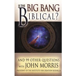 Dr. John Morris Is the Big Bang Biblical