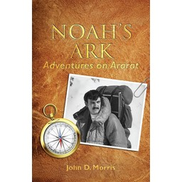 Dr. John Morris Noah's Ark: Adventures on Ararat