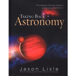 Dr. Jason Lisle Taking Back Astronomy