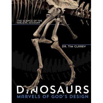 Dr. Timothy Clarey Dinosaurs: Marvels of God's Design