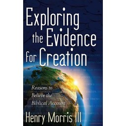 Dr. Henry Morris III Exploring the Evidence for Creation
