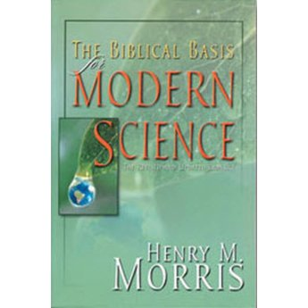 Dr. Henry Morris The Biblical Basis for Modern Science