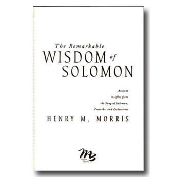 Dr. Henry Morris The Remarkable Wisdom of Solomon