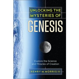 Dr. Henry Morris III Unlocking the Mysteries of Genesis