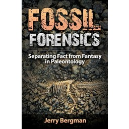 Dr. Jerry Bergman Fossil Forensics: Separating Fact from Fantasy in Paleontology