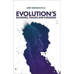 Dr. Jerry Bergman Evolution's Blunders, Frauds And Forgeries