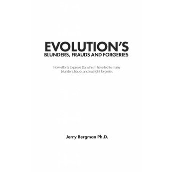 Evolution's Blunders, Frauds And Forgeries