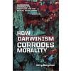 Dr. Jerry Bergman How Darwinism Corrodes Morality