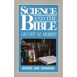 Dr. Henry Morris Science and the Bible