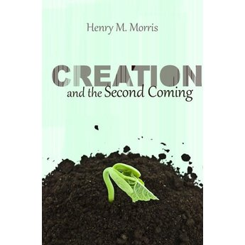 Dr. Henry Morris Creation and the Second Coming