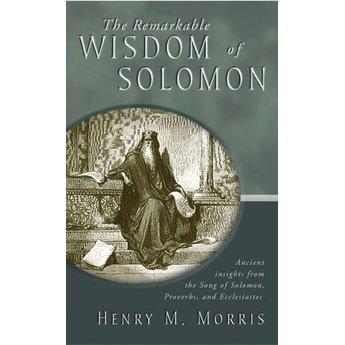 Dr. Henry Morris The Remarkable Wisdom of Solomon