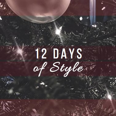 THE 12 DAYS OF STYLE.