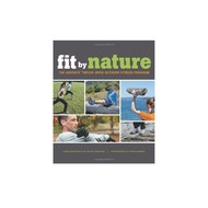 The Mountaineers Books Fit By Nature: The AdventX Twelve-Week Outdoor Fitness Program