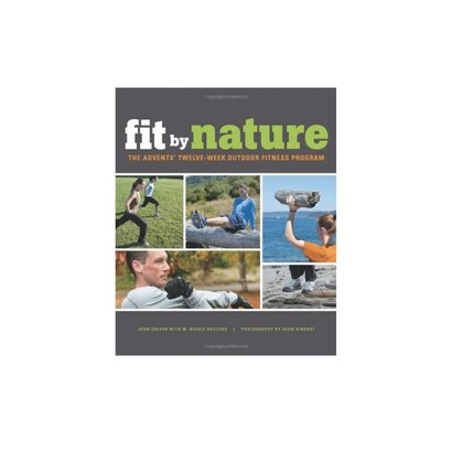 Mountaineers Books Fit By Nature: The AdventX Twelve-Week Outdoor Fitness Program