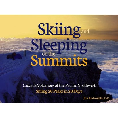 Mountaineers Books Skiing and Sleeping on the Summits: Cascade Volcanoes of the Pacific Northwest