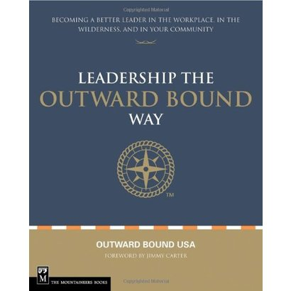 Mountaineers Books Leadership the Outward Bound Way: Becoming a Better Leader in the Workplace, in the Wilderness, and in Your Community