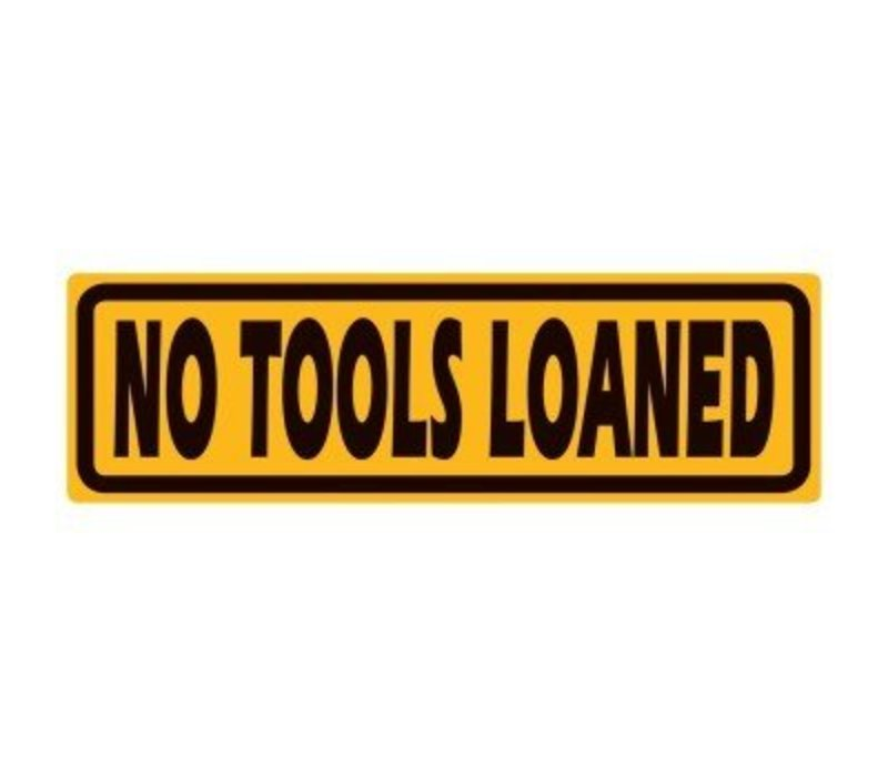 No Tools Loaned Embossed Tin Sign