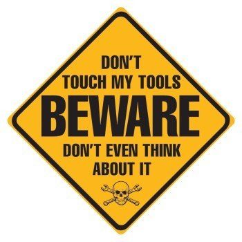 Don't Touch My Tools Sign