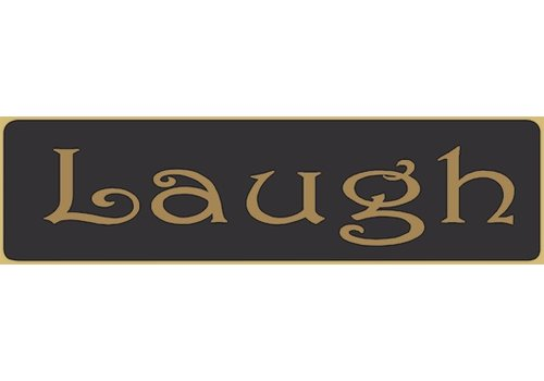 Poor Boy Woodworks Laugh 5.5' Black Sign