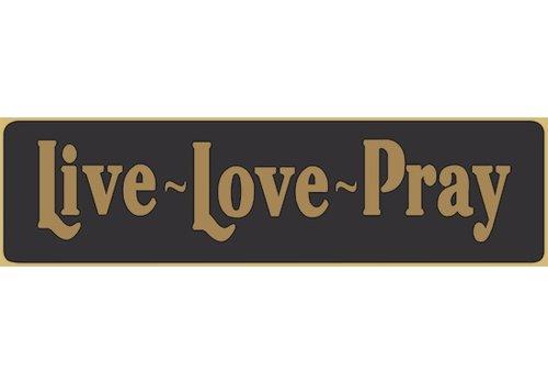Poor Boy Woodworks Live - Love - Pray 5.5' Black Sign