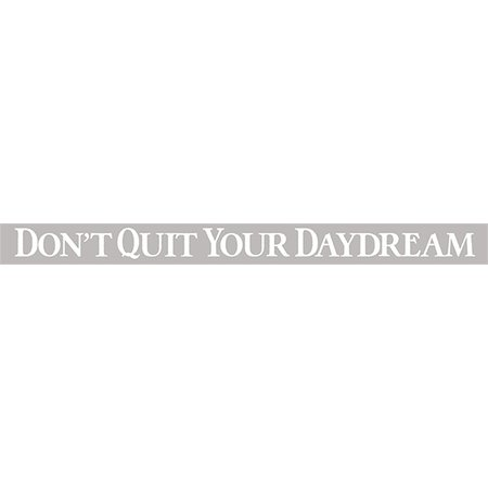 Don't Quit Your Daydream 18'' Grey Sign