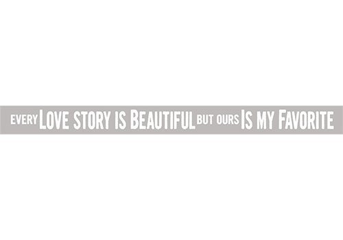 Poor Boy Woodworks Every Love Story Is Beautiful But Ours Is My Favorite 18'' Grey Sign