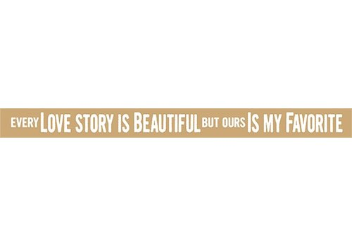 Poor Boy Woodworks Every Love Story Is Beautiful But Ours Is My Favorite 18'' Tan Sign