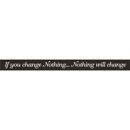 If You Change Nothing Nothing Will Change 18'' Black Sign