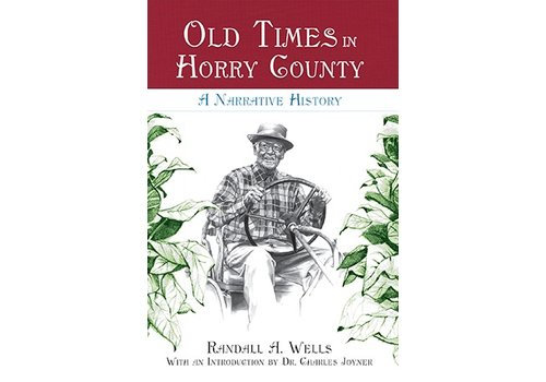 Old Times in Horry County: A Narrative History