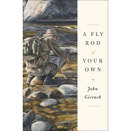 A Fly Rod of Your Own - Book by John Gierach
