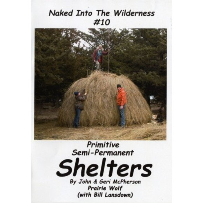 Naked Into The Wilderness #10 - Primitive Semi-Permanent Shelters DVD