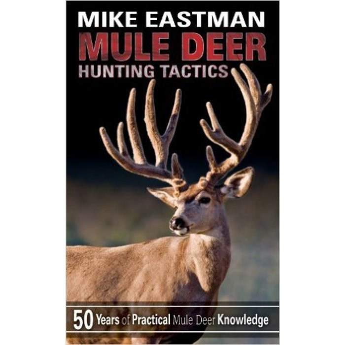 Mule Deer Hunting Tactics by Mike Eastman