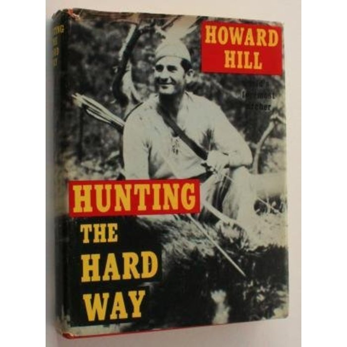 Hunting the Hard Way by Howard Hill