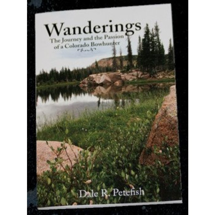Wanderings: The Journey & the Passion of a Colorado Bowhunter