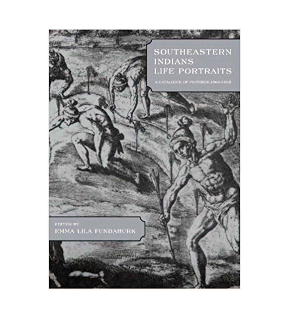 Southeastern Indians Life Portraits: A Catalogue of Pictures 1564-1935 by Emma Lila Fundaburk (Author)