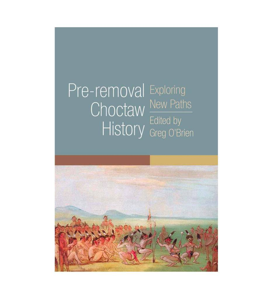 Pre-removal Choctaw History: Exploring New Paths Paperback  by Greg O'Brien (Editor)