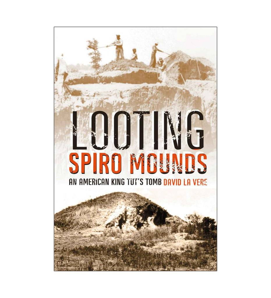 Looting Spiro Mounds: An American King Tut's Tomb Paperback by David La Vere (Author)