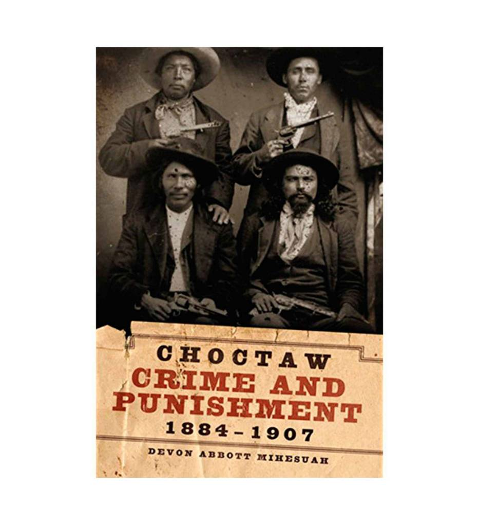 Choctaw Crime and Punishment 1884–1907 by Devon Abbott Mihesuah (Author)
