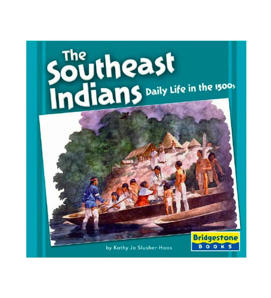 The Southeast Indians: Daily Life in the 1500s by Kathy Jo Slusher-Haas (Author)