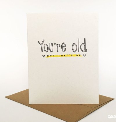 Darveelicious You're old Greeting Card