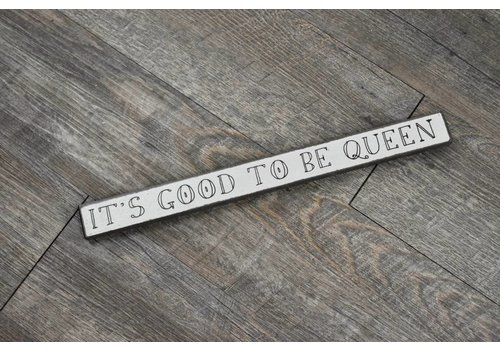 It's Good To Be Queen Sign