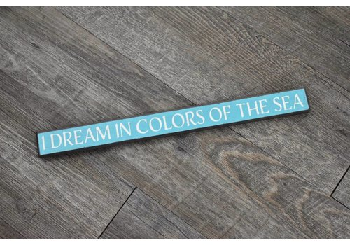 I Dream In Colors of  the Sea Sign