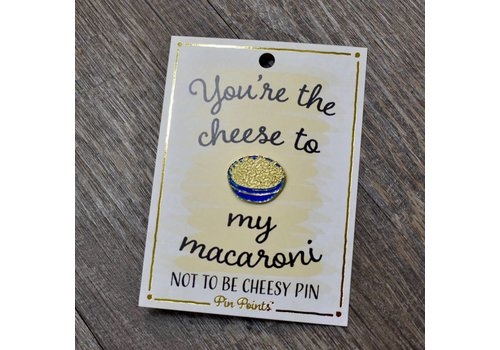 You're the Cheese to my Macoroni Pin