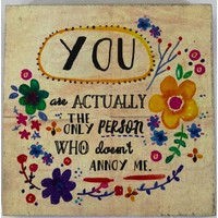 """You don't annoy me"" funny plaque"