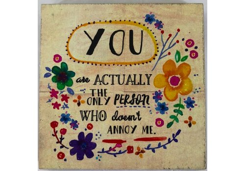 "natural life ""You don't annoy me"" funny plaque"