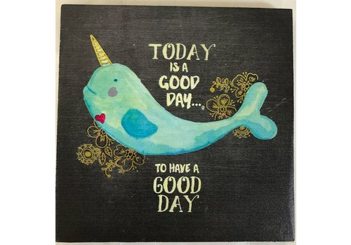 """natural life """"Today is a good day to have a good day"""" Narwhal plaque"""