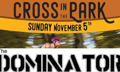 Cross in the Park + The Dominator Returns! 11/5/17!