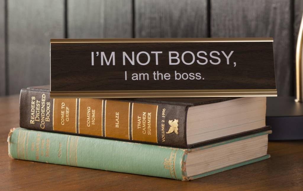 He Said She I M Not Bossy Am The Boss Office