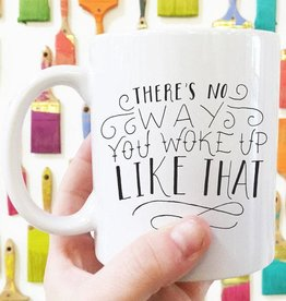 The Scribble Studio No Way You Woke Up Like That Mug