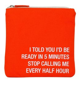 Say What Stop Calling Me Every Half Hour Cosmetic Bag